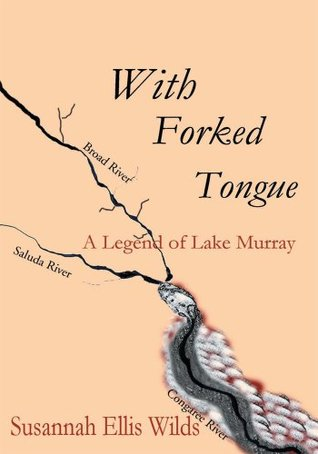 With Forked Tongue: A Legend of Lake Murray  by  Alyse Hughes