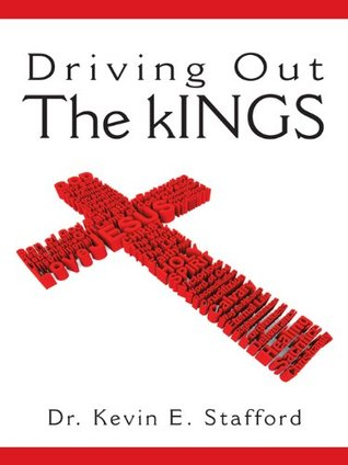 Driving Out The kINGS Dr. Kevin E. Stafford