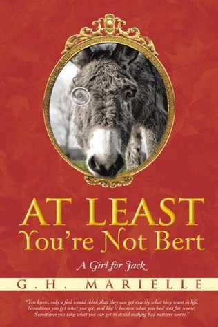 At Least Youre Not Bert: A Girl for Jack G.H. Marielle