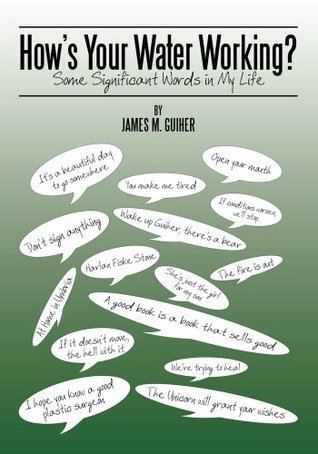 Hows Your Water Working?:Some Significant Words in My Life James M. Guiher