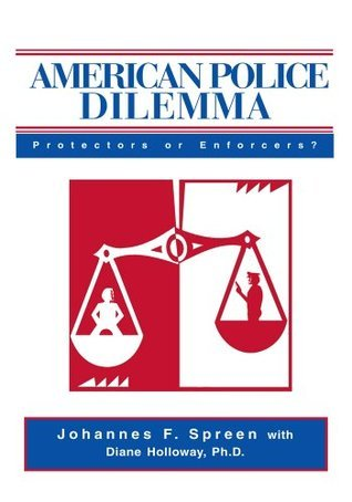 American Police Dilemma: Protectors Or Enforcers?  by  Johannes Spreen