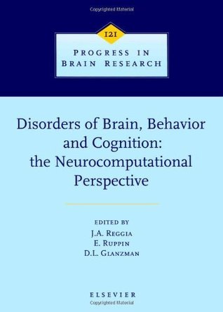 Disorders of Brain, Behavior, and Cognition: The Neurocomputational Perspective, Volume 121  by  James A. Reggia
