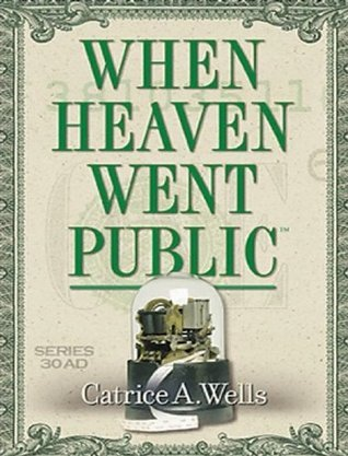 When Heaven Went Public: Eye Opening Revelation of How God Created Stock Investing  by  Catrice Wells