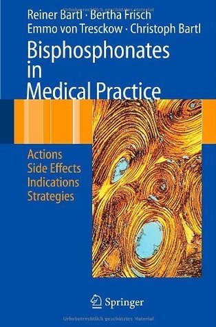 Bisphosphonates in Medical Practice: Actions - Side Effects - Indications - Strategies  by  Reiner Bartl