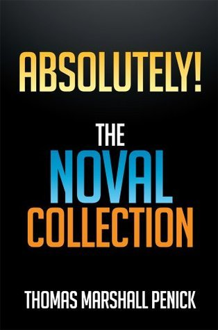 ABSOLUTELY! : The Novel Collection  by  Thomas Marshall Penick