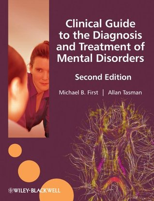 Clinical Guide to the Diagnosis and Treatment of  Mental Disorders Michael B. First