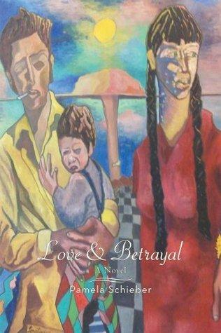 Love and Betrayal: A Novel  by  Pamela Schieber