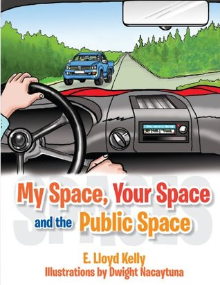 Spaces: Your Space, My Space, and the Public Space  by  E. Lloyd Kelly