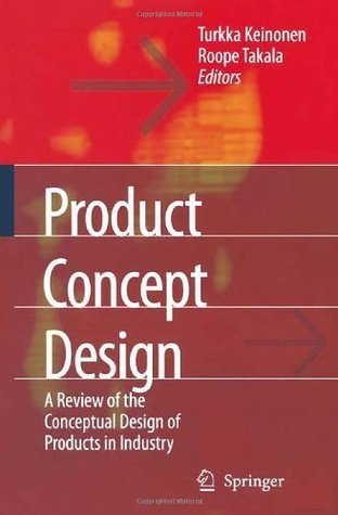 Product Concept Design: A Review of the Conceptual Design of Products in Industry  by  Turkka Keinonen