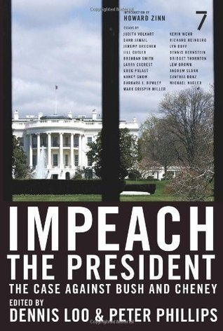 Impeach the President: The Case Against Bush and Cheney  by  Dennis Loo