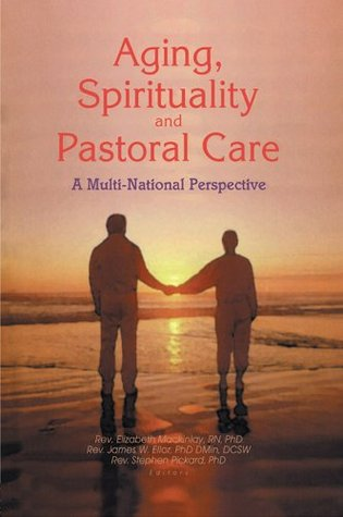 Aging  Spirituality  and Pastoral Care  by  James W. Ellor