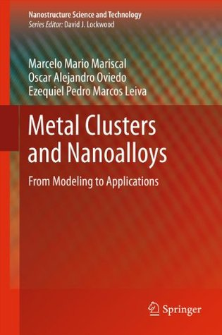 Metal Clusters and Nanoalloys: From Modeling to Applications  by  Marcelo Mario Mariscal