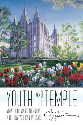 Youth and the Temple: What You Want to Know and How You Can Prepare Chad Hawkins