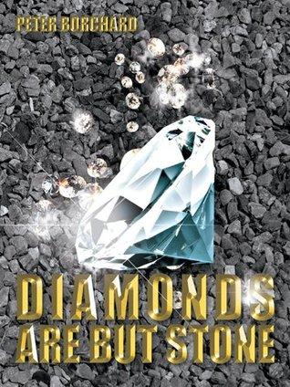 Diamonds Are But Stone Peter Borchard
