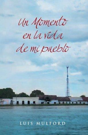 Un Momento En La Vida De Mi Pueblo  by  Luis Mulford