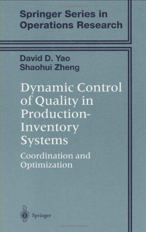 Dynamic Control of Quality in Production-Inventory Systems: Coordination and Optimization (Springer Series in Operations Research and Financial Engineering) David D. Yao