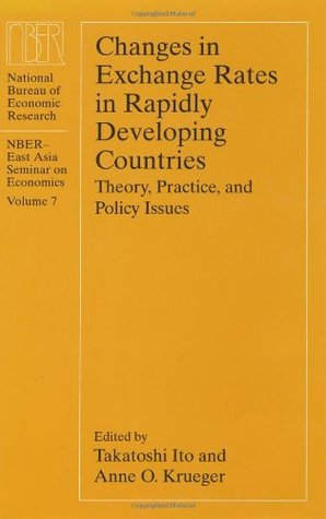 Changes in Exchange Rates in Rapidly Developing Countries: Theory, Practice, and Policy Issues (National Bureau of Economic Research East Asia Seminar on Economics) Takatoshi Ito