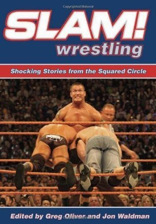 Slam! Wrestling: Shocking Stories from the Squared Circle  by  Greg Oliver