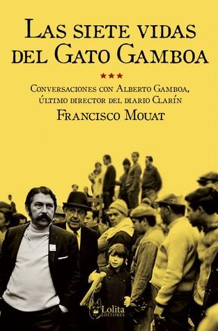 Las Siete Vidas Del Gato Gamboa. Francisco Mouat