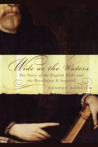 Wide As the Waters: The Story of the English Bible and the Revolution  by  Benson Bobrick