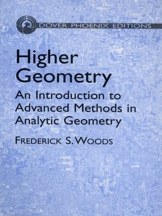 Higher Geometry: An Introduction to Advanced Methods in Analytic Geometry  by  Frederick Woods