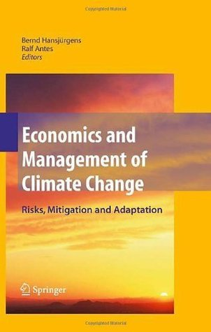 Economics and Management of Climate Change: Risks, Mitigation and Adaptation  by  Bernd Hansjxfcrgens