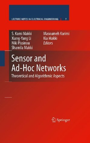 Sensor and Ad-Hoc Networks: Theoretical and Algorithmic Aspects: 7 (Lecture Notes in Electrical Engineering)  by  S. Kami Makki