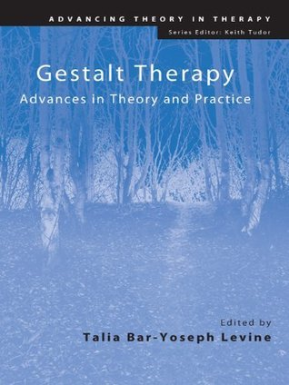 Gestalt Therapy: Advances in Theory and Practice  by  Talia Bar-Yoseph Levine