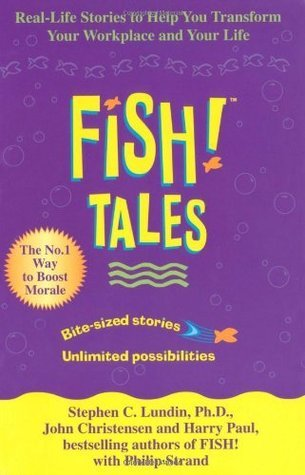 Fish Tales: Real-Life Stories to Help You Transform Your Workplace and Your Life  by  Harry Paul
