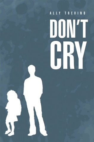 Dont Cry  by  Ally Trevino