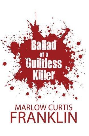 Ballad of a Guiltless Killer Marlow Curtis Franklin
