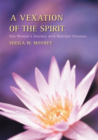 A Vexation of the Spirit: One Womans Journey with Multiple Illnesses  by  Sheila Mooney