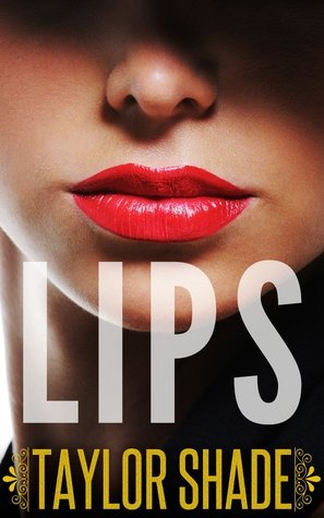 Lips (The Billionaire and the Dollar Store Girl #2)  by  Taylor Shade