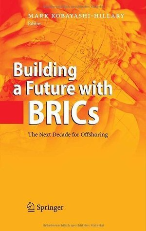 Building a Future with BRICs: The Next Decade for Offshoring Mark  Hillary