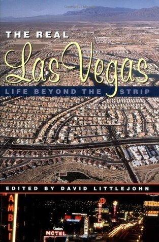 The Real Las Vegas: Life Beyond the Strip David Littlejohn