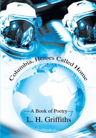 Columbia, Heroes Called Home: A Book of Poetry  by  L Griffiths