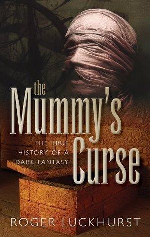 The Mummys Curse: The true history of a dark fantasy  by  Roger Luckhurst