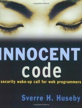 Innocent Code: A Security Wake-Up Call for Web Programmers  by  Sverre H. Huseby