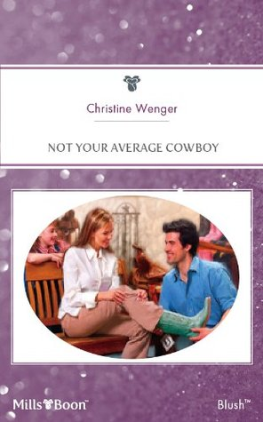 Mills & Boon : Not Your Average Cowboy  by  Christine Wenger