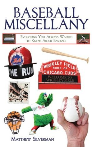 Baseball Miscellany: Everything You Always Wanted to Know About Baseball (Books of Miscellany)  by  Matthew Silverman
