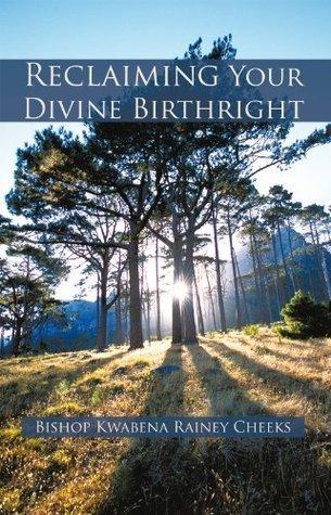 Reclaiming Your Divine Birthright  by  Bishop Kwabena Rainey Cheeks