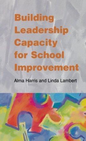 Building Leadership Capacity For School Improvement Alma Harris