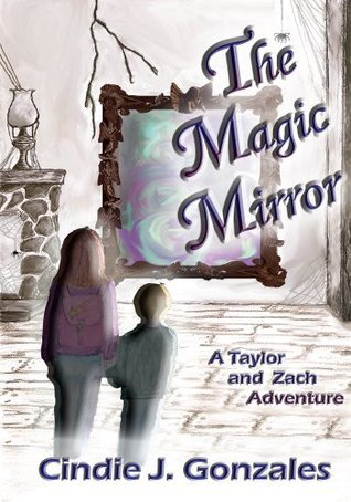 The Magic Mirror: A Taylor and Zach Adventure  by  Cindie Gonzales