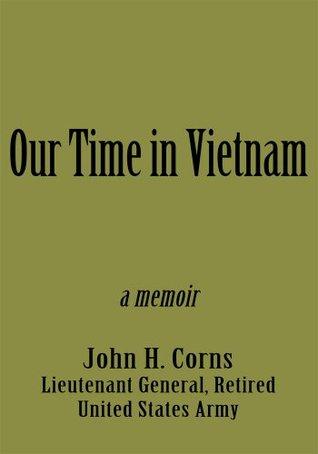 Our Time in Vietnam John H. Corns