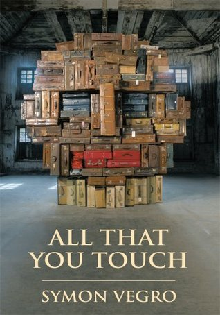 All That You Touch  by  Symon Vegro