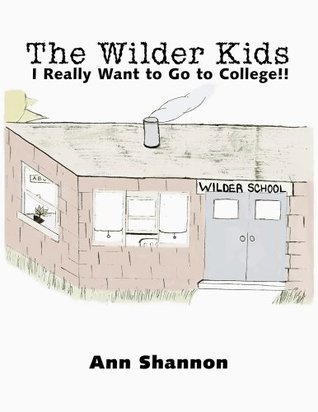 The Wilder Kids : I Really Want to Go to College!!  by  Ann Shannon