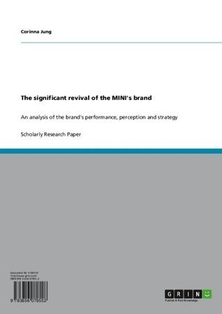The significant revival of the MINIs brand: An analysis of the brands performance, perception and strategy  by  Corinna Jung