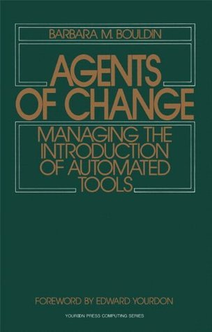 Agents of Change: Managing the Introduction of Automated Tools Barbara M. Bouldin