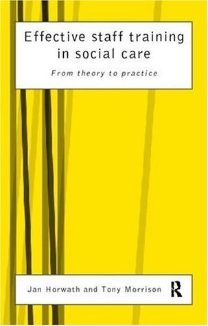 Effective Staff Training in Social Care: From Theory to Practice  by  Jan Horwath