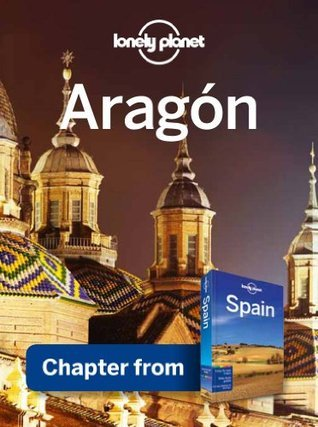 Lonely Planet Aragon: Chapter from Spain Travel Guide Lonely Planet